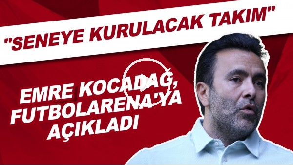 """'Emre Kocadağ'dan FutbolArena'ya özel açıklamalar! """"Seneye kurulacak takım.."""""""