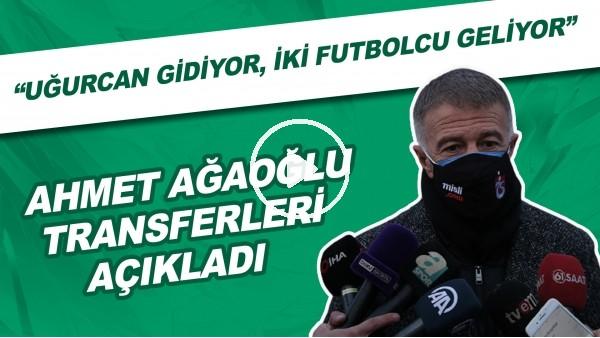 """'Ahmet Ağaoğlu transferleri açıkladı! """"Uğurcan gidiyor, iki futbolcu geliyor"""""""