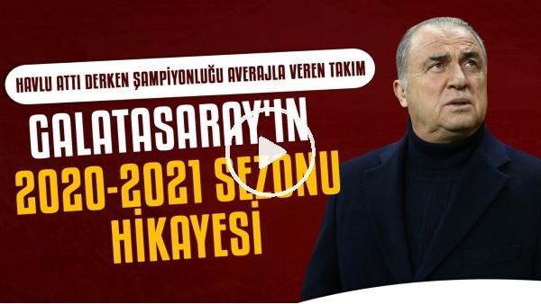 'Galatasaray'ın 2020-2021 Sezonu Hikayesi | Havlu attı derken şampiyonluğu averajla veren takım