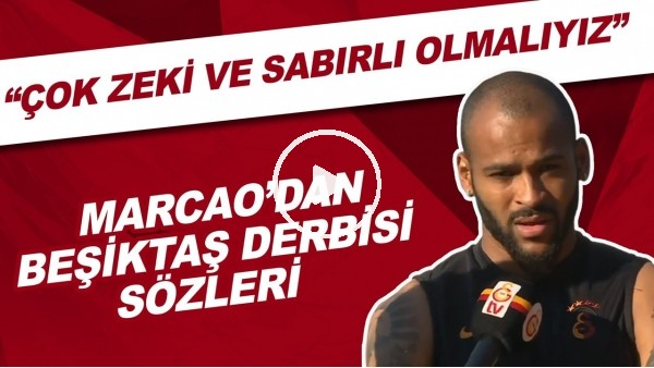 """'Marcao'dan Beşiktaş derbisi sözleri! """"Çok zeki ve sabırlı olmalıyız"""""""