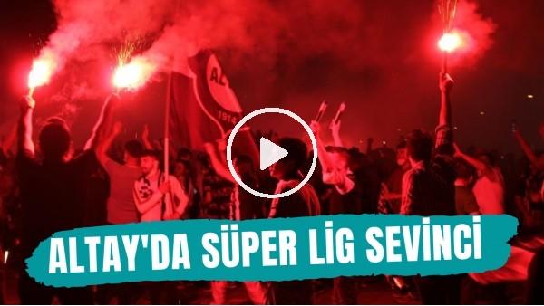 'Altay taraftarının Süper Lig sevinci