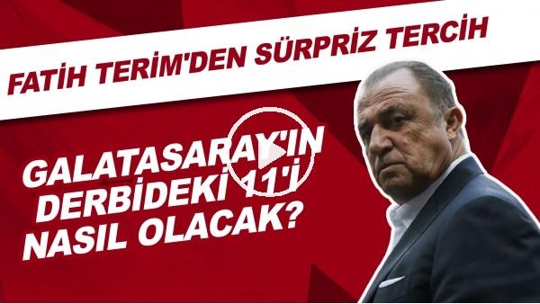 'Galatasaray'ın derbideki 11'i nasıl olacak? | Fatih Terim'den sürpriz tercih