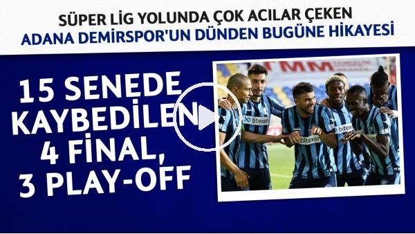 'Adana Demirspor'un dünden bugüne öyküsü ve şampiyonluğa giden yol | Kaybedilen 7 sezon