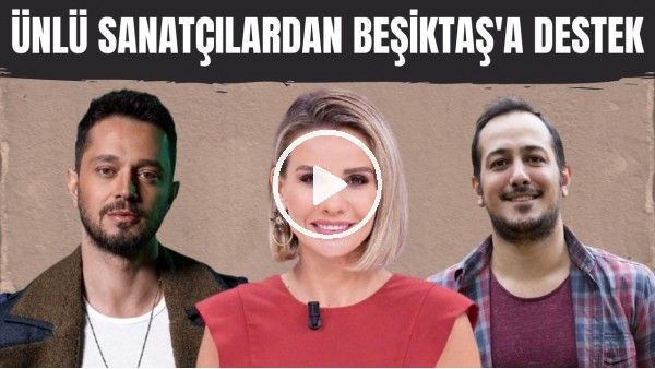 'Ünlü sanatçılardan Beşiktaş'a destek mesajları gelmeye devam ediyor