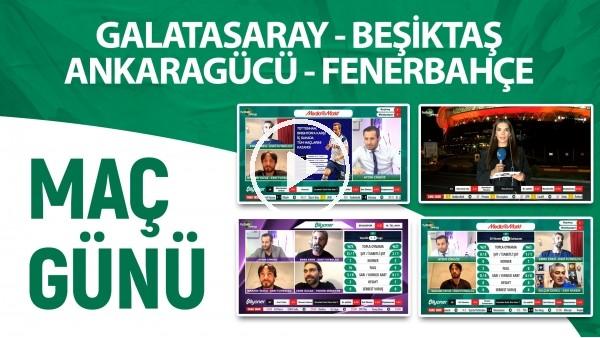 'Maç Günü | Galatasaray - Beşiktaş & Ankaragücü - Fenerbahçe