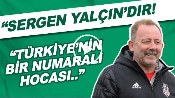 """'""""Bugün Türkiye'nin 1 numaralı teknik direktörü Sergen Yalçın'dır!"""""""