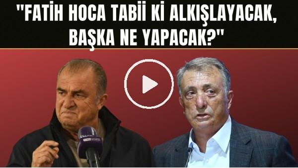 """'Ahmet Nur Çebi'den Fatih Terim'den sözleri! """"Fatih Hoca tabii ki alkışlayacak, başka ne yapacak?"""""""