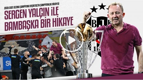 '2020-2021 Sezonu Şampiyonu Beşiktaş'ın Şampiyonluk Hikayesi | Sergen Yalçın şapkadan tavşan çıkardı