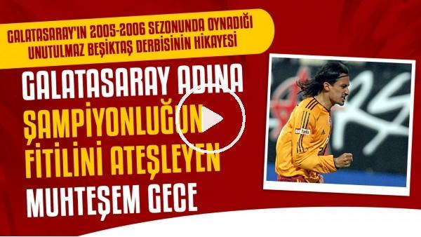 'Galatasaray'ın 2005-2006 sezonunda oynadığı unutulmaz Beşiktaş derbisinin hikayesi