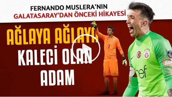'Fernando Muslera'nın Galatasaray'dan önceki hikayesi | Ağlaya ağlaya kaleci olan adam