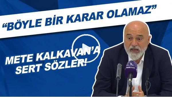 """'Hikmet Karaman'dan Mete Kalkavan'a sert sözler! """"Böyle bir karar olamaz"""""""