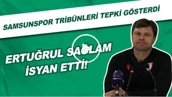Samsunspor tribünleri tepki göserdi | Ertuğrul Sağlam isyan etti