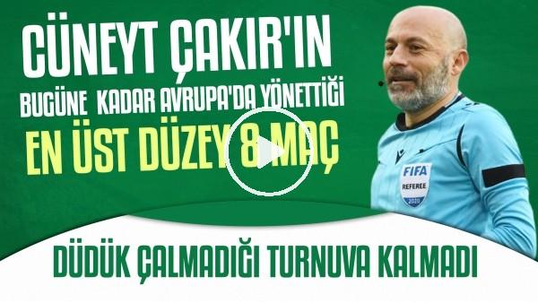 'Cüneyt Çakır'ın Avrupa'da yönettiği en önemli 8 maç | Eleştirilse de kızılsa da ondan iyisi yok