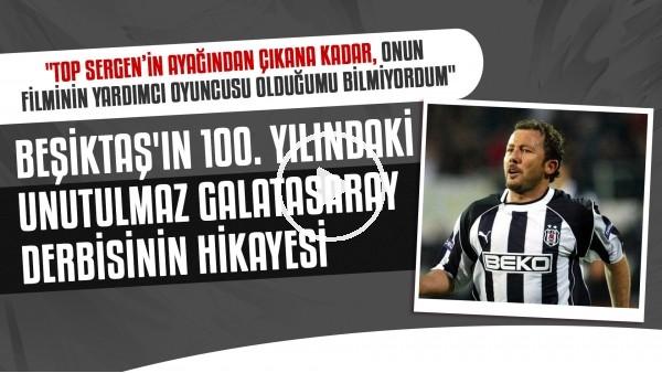 'Beşiktaş'ın 100. yılında oynadığı unutulmaz Galatasaray derbisi | Sergen attı şampiyonluk geldi