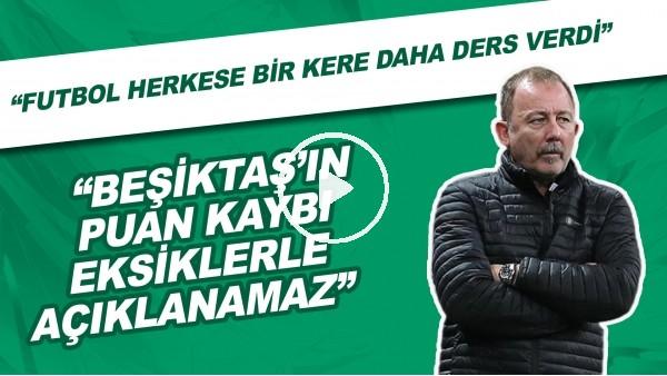 """'""""Futbol herkese bir kere daha ders verdi. Beşiktaş'ın puan kaybı eksiklerle açıklanamaz."""""""