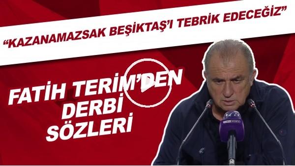 """'Fatih Terim'den derbi sözleri! """"Kazanırsak devam kazanamazsak Beşiktaş'ı alkışlayıp tebrik edeceğiz"""""""