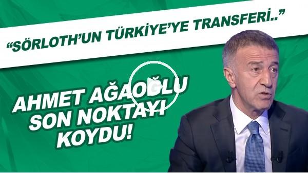 """'Ahmet Ağaoğlu son noktayı koydu! """"Sörloth'un Türkiye'ye transferi.."""""""
