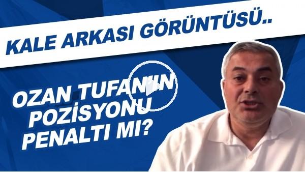 'Ozan Tufan'ın pozisyonu penaltı mı? Kale arkası görüntüsü..