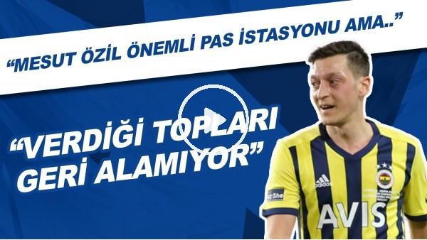 """'Senad Ok: """"Mesut Özil önemli pas istasyonu ama verdiği topları geri alamıyor. Herkes kaleye vurmaya çalışıyor"""""""