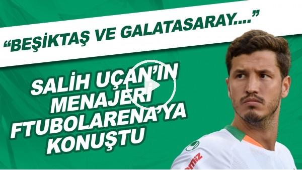 """'Salih Uçan'ın menajeri FutbolArena'ya konuştu! """"Beşiktaş ve Galatasaray..."""""""