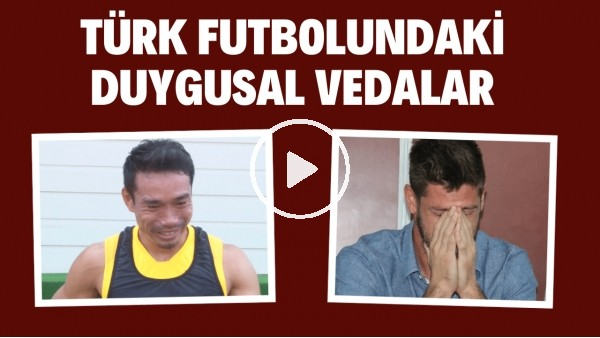 'Türk futbolundaki duygusal vedalar