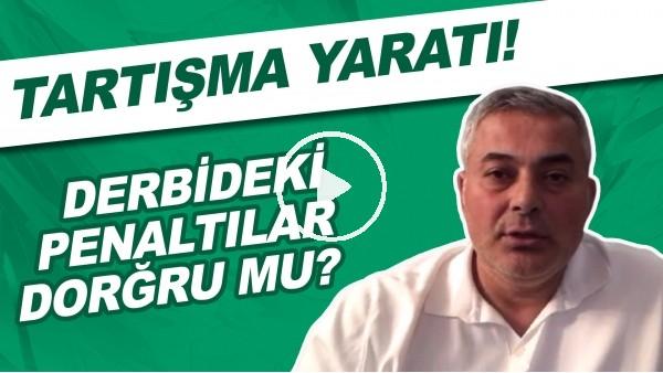 'Galatasaray - Beşiktaş derbisinde verilen penaltılar doğru mu?