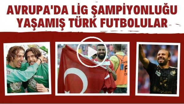 Avrupa'da lig şampiyonluğu yaşamış Türk futbolcular