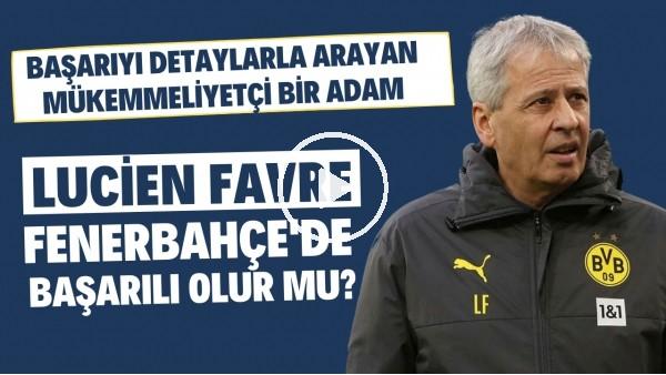 'Lucien Favre, Fenerbahçe'de başarılı olur mu? | Başarıyı detaylarla arayan mükemmeliyetçi bir adam
