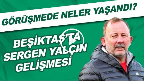 'Beşiktaş'ta Sergen Yalçın gelişmesi! Görüşmede neler yaşandı?