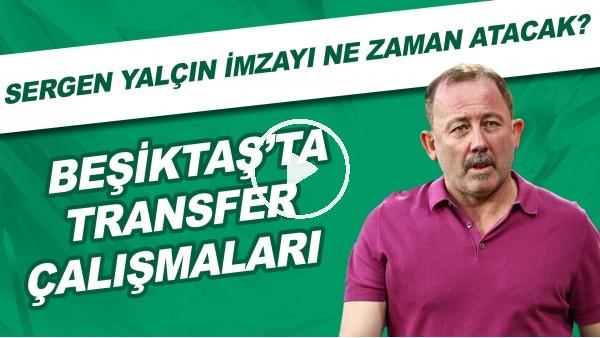 'Beşiktaş'ta transfer çalışmaları | Sergen Yalçın imzayı ne zaman atacak?