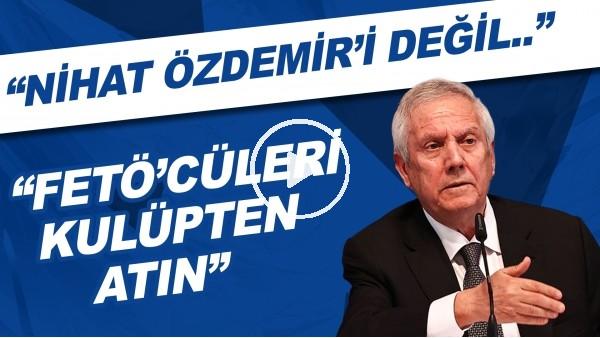 """'Aziz Yıldırım'dan Ali Koç'a: """"Nihat Özdemir'i değil FETÖ'cüleri kulüpten atın!"""""""