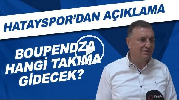 'Boupendza hangi takıma gidecek? | Hatayspor'dan açıklama