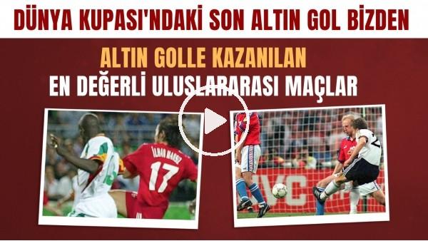 Altın golle kazanılan en değerli uluslarası maçlar | Dünya Kupası'ndaki son altın gol bizden