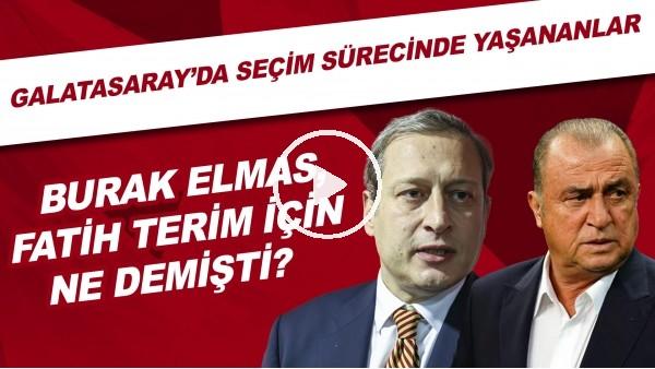 'Galatasaray'da seçim sürecinde yaşananlar | Burak Elmas, Fatih Terim için ne dedi?