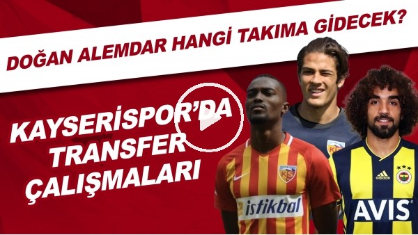 'Kayserispor'da transfer çalışmaları | Doğan Alemdar hangi takıma gidecek?