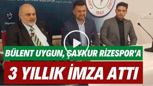 'Bülent Uygun, Çaykur Rizespor'a 3 yıllık imza attı