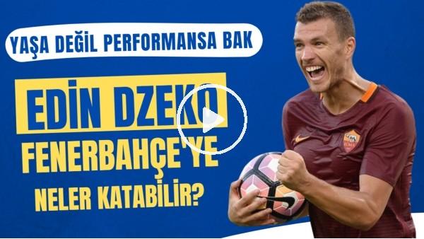 'Edin Dzeko, Fenerbahçe'ye neler katabilir? | Yaşa değil performansa bak