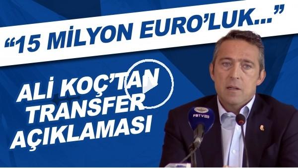 "'Ali Koç'tan FLAŞ transfer açıklaması! ""15 Milyon Euro'luk.."""