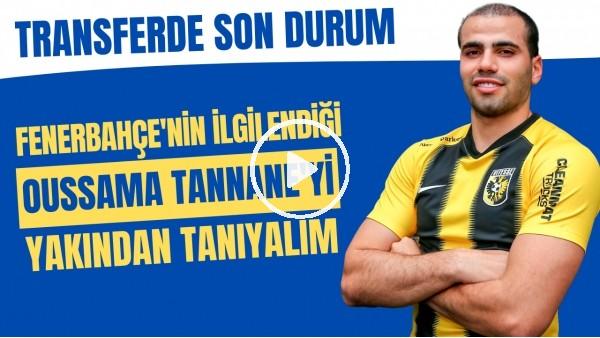 'Fenerbahçe'nin ilgilendiği Oussama Tannane'yi yakından tanıyalım | Transferde son durum