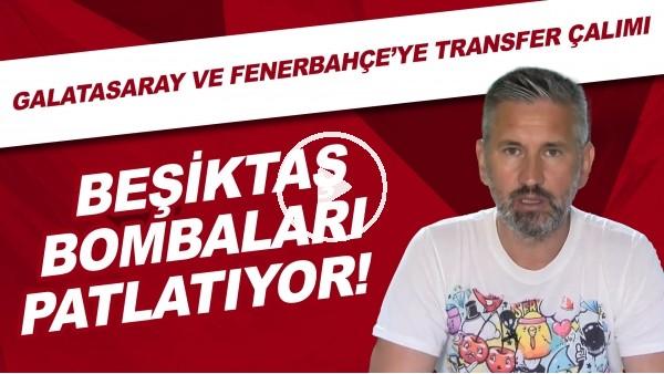 'Beşiktaş bombaları patlatıyor! | Galatasaray ve Fenerbahçe'ye transfer çalımı!