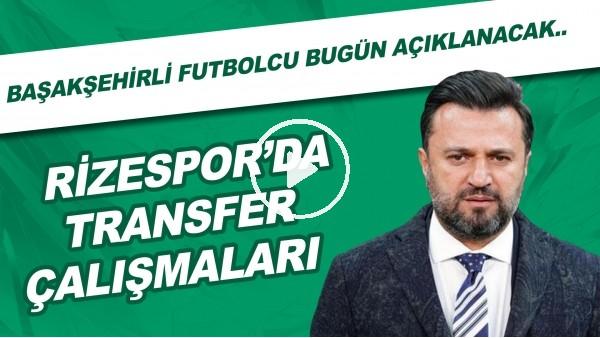 'Çaykur Rizespor'da transfer çalışmaları! Başakşehir'den transfer edilen isim bugün açıklanacak..