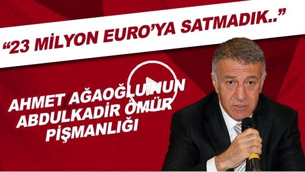 """'Ahmet Ağaoğlu'nun Abdulkadir Ömür pişmanlığı! """"23 Milyon Euro'ya satmadık..."""""""