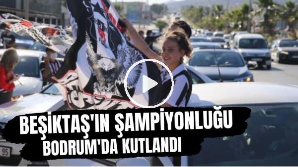 'Beşiktaş'ın şampiyonluğu Bodrum'da kutlandı