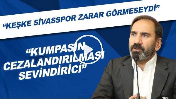 """'Mecnun Otyakmaz: """"Kumpasın cezalandırılması sevindirici. Keşke Sivasspor zarar görmeseydi"""""""