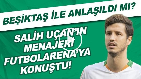 'Salih Uçan'ın menajeri FutbolArena'ya konuştu! Beşiktaş ile anlaşıldı mı?