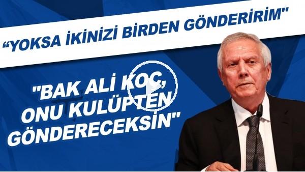 """'Aziz Yıldırım, Ali Koç'a seslendi: """"Onu kulüpten göndereceksin. Yoksa ikinizi birden gönderirim."""""""
