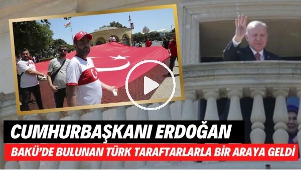 'Cumhurbaşkanı Erdoğan, milli maç için Bakü'de bulunan Türk taraftarlarla bir araya geldi.