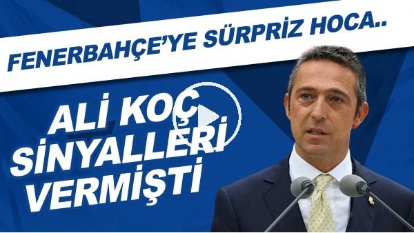 'Fenerbahçe'ye sürpriz hoca | Ali Koç sinyalleri vermişti