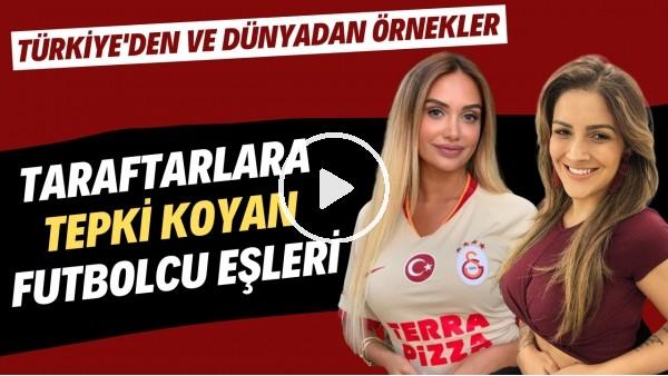 'Taraftarlara tepki koyan futbolcu eşleri | Türkiye'den ve dünyadan örnekler