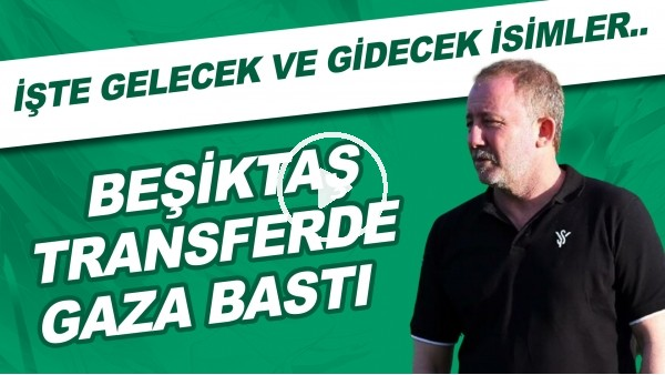 'Beşiktaş transferde gaza bastı | İşte gelecek ve gidecek isimler..